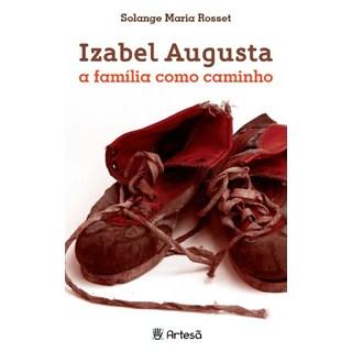Livro - Izabel Augusta: A Família como Caminho - Rosset