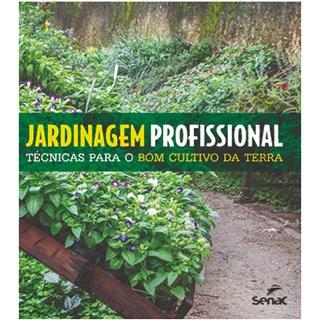 Livro - Jardinagem Profissional: Técnicas Para o Bom Cultivo da Terra