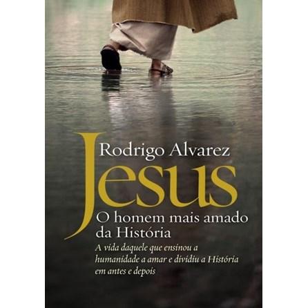 Livro - Jesus – o Homem Mais Amado da História - Alvarez