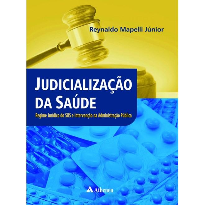 Livro - Judicialização da Saúde - Regime Jurídico do SUS e Intervenção na Administração Pública - Mapelli Junior