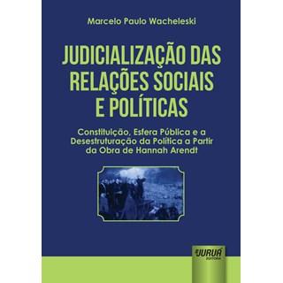 Livro - Judicialização das Relações Sociais e Políticas - Wacheleski - Juruá
