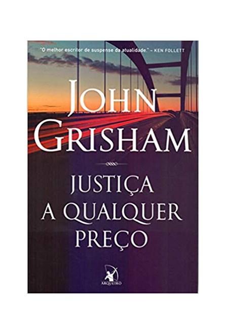 Livro - Justiça a Qualquer Preço - Grisham