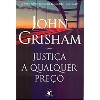 Livro - Justiça a Qualquer Preço - John Grisham
