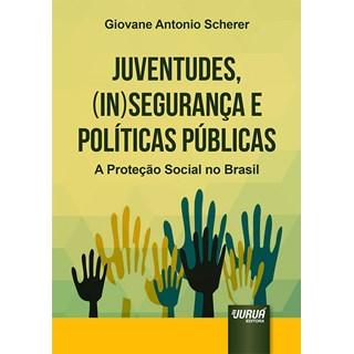 Livro - Juventudes, (In)Segurança e Políticas Públicas - Scherer - Juruá