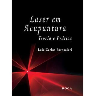 Livro - Laser em Acupuntura: Teoria e Prática - Fornazieri - Roca