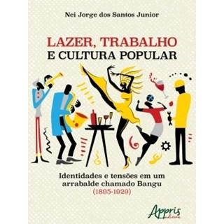 Livro - Lazer, Trabalho e Cultura Popular - Junior - Appris
