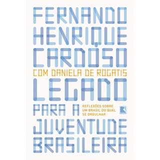 Livro - Legado para a juventude brasileira: Reflexões sobre um Brasil do qual se orgulhar - Cardoso