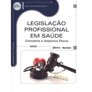 Livro - Legislação Profissional em Saúde - Conceitos e Aspectos Éticos - Serie Eixos - Moreira