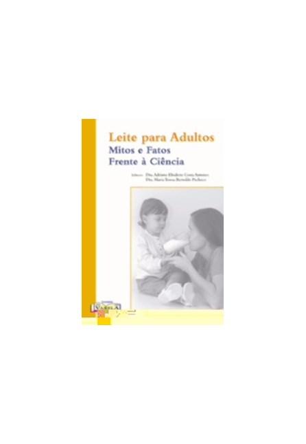 Livro - Leite para Adultos - Mitos e Fatos Frente à Ciência - Antunes
