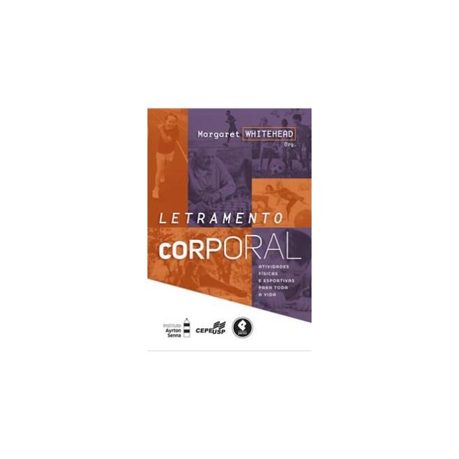 Livro - Letramento Corporal Atividades Físicas e Esportivas para Toda a Vida - Whitehead