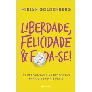 Livro - Liberdade Felicidade E F*Da-Se - Goldenberg