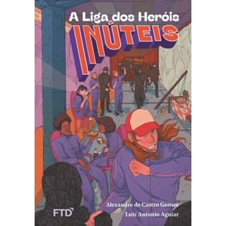 Livro Liga dos Heróis Inúteis, A - Gomes - FTD