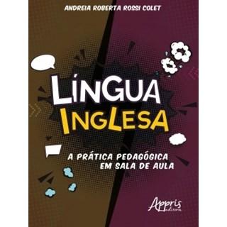 Livro - Língua Inglesa: A Prática Pedagógica em Sala de Aula - Colet