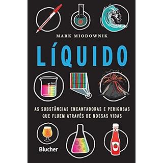 Livro Líquido as Substâncias Encantadoras e Perigosas Que Fluem Através de Nossas Vidas - Blucher