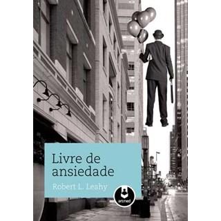 Livro - Livre de Ansiedade - Leahy - Artmed