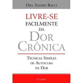 Livro - Livre- se Facilmente da dor Crônica - Livre- se Facilmente da dor Crônica - Bacci