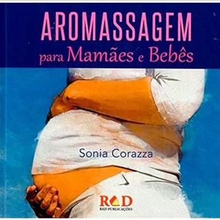 Livro - Livro Aromassagem para Mamães e Bebês -  Corazza