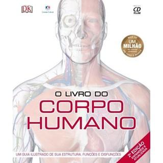 Livro - Livro do Corpo Humano, O - Um Guia Ilustrado de Sua Estrutura, Funções e Disfunções <>