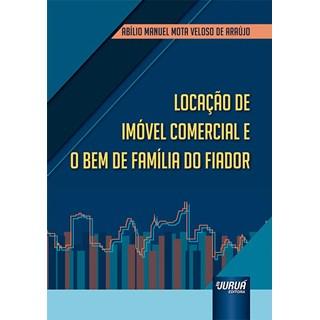 Livro Locação de Imóvel Comercial e o Bem de Família do Fiador - Araújo - Juruá