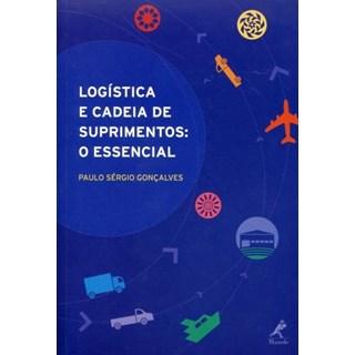 Livro - Logística e Cadeia de Suprimentos - o Essencial - Gonçalves