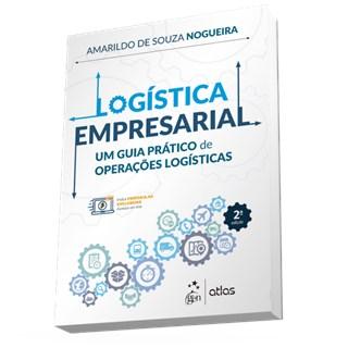 Livro Logística Empresarial - Um Guia Prático de Operações Logísticas - Nogueira - Atlas