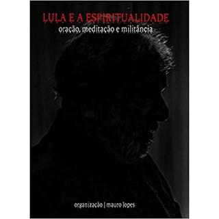 Livro - Lula e a Espiritualidade - Mauro Lopes