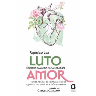 Livro Luto é Outra Palavra Para Falar de Amor - Luz - Ágora