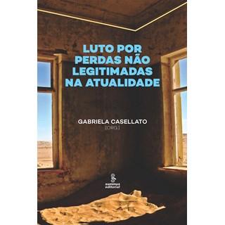 Livro Luto Por Perdas Não Legitimadas na Atualidade - Casellato - Summus