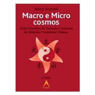 Livro - Macro e Micro Cosmos - Visão Filosófica do Taoismo e Conceitos da Medicina Tradicional Chinesa - Donatelli