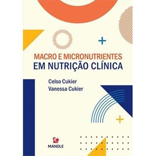 Livro - Macro e Micronutrientes em Nutrição Clínica - Cukier - Manole