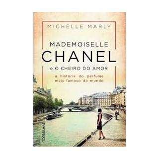 Livro - Mademoiselle Chanel E O Cheiro Do Amor - A História Do Perfume Mais Famoso Do Mundo - Marly