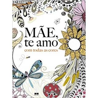 Livro - Mãe, Te Amo com Todas as Cores - Rose