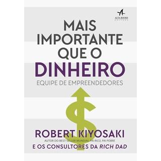 Livro - Mais Importante Que o Dinheiro - Kiyosaki - Alta Books