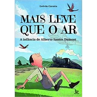 Livro - Mais Leve Que o Ar: A Infância de Alberto Santos Dumont - Ciavatta