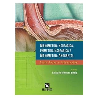 Livro - Manometria Esofágica, Phmetria Esofágica e Manometria Anorretal - Como Fazer e Interpretar - Viebig