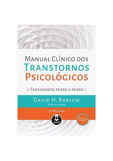 Livro - Manual Clínico dos Transtornos Psicológicos - Tratamento Passo a Passo - Barlow