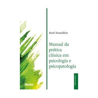Livro - Manual da Prática Clínica em Psicologia e Psicopatologia -  Roussillon