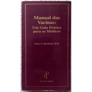 Livro - Manual das Vacinas - Um Guia Prático para os Médicos - Marshall