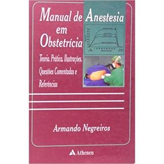 Livro - Manual de Anestesia em Obstetrícia: Teoria, Prática, Ilustrações, Questões Comentadas e Referências - Negreiros