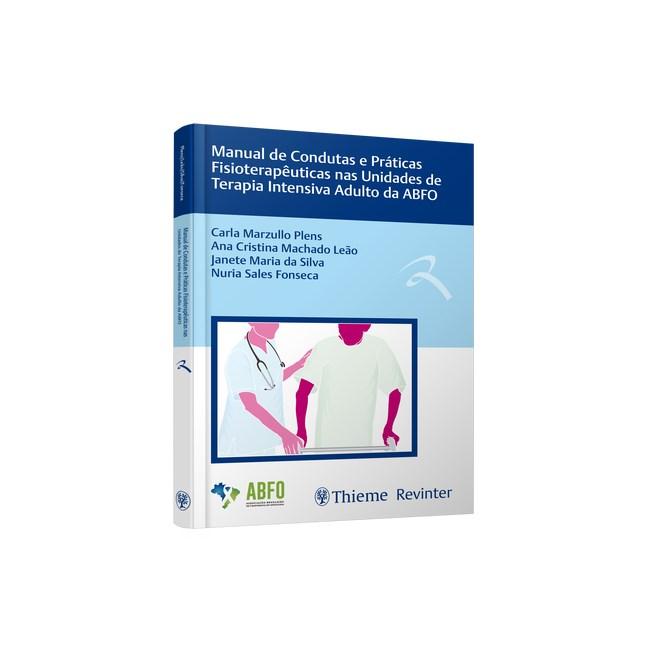 Livro - Manual de Condutas e Práticas Fisioterapêuticas nas Unidades de Terapia Intensiva Adulto da ABFO - Plens