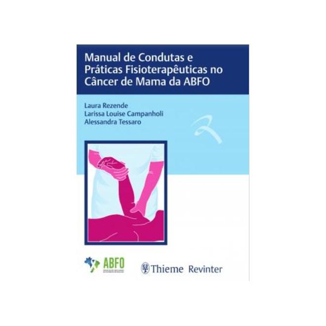 Livro - Manual de Condutas e Práticas Fisioterapêuticas no Câncer de Mama da ABFO - Rezende