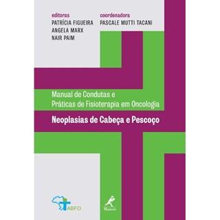 Livro - Manual de Condutas Práticas de Fisioterapia em Oncologia - Neoplasias de Cabeça e Pescoço - Tacani