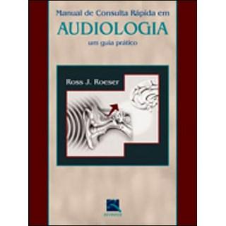 Livro - Manual de Consulta Rápida em Audiologia - Roeser
