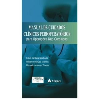 Livro - Manual de Cuidados Clínicos Perioperatórios para Operações Não Cardíacas - Machado