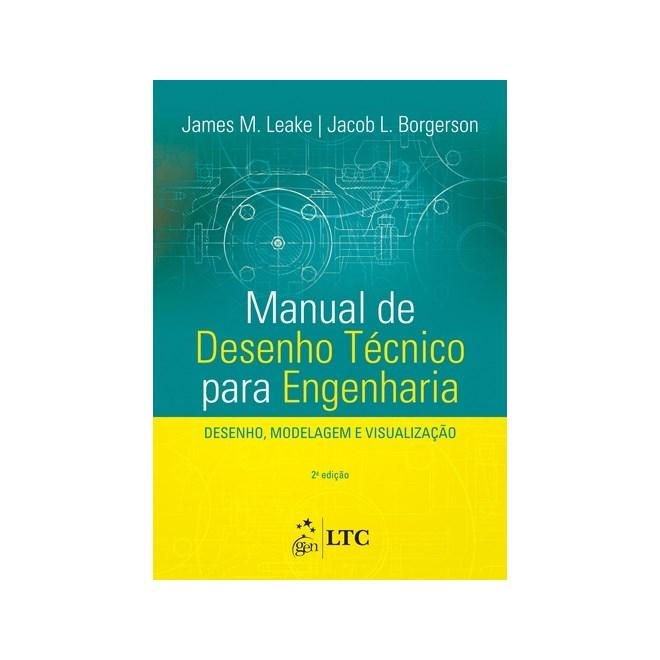 Livro - Manual de Desenho Técnico para Engenharia - Desenho, Modelagem e Visualização - Leake