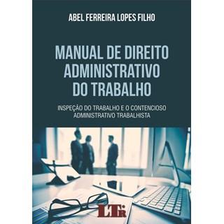 Livro - MANUAL DE DIREITO ADMINISTRATIVO DO TRABALHO - INSPEÇÃO DO TRABALHO E O CONTENCIOSO ADMINISTRATIVO TRABALHISTA