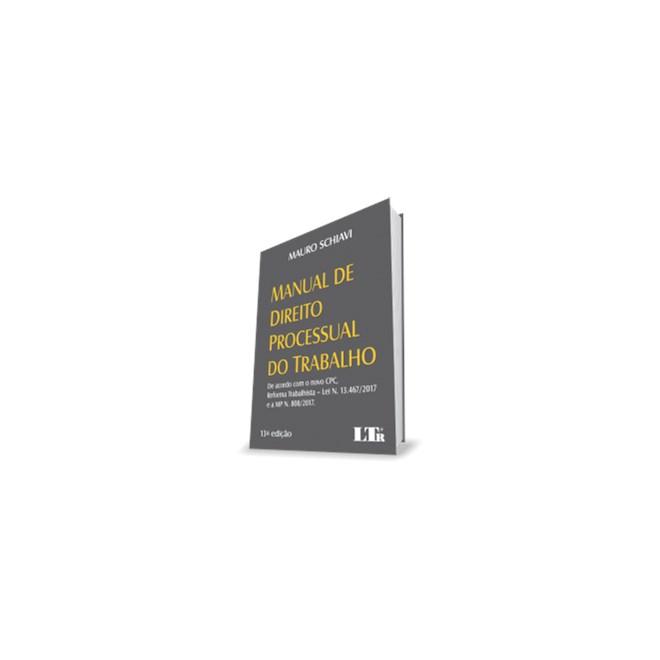 Livro - Manual de direito processual do trabalho - De acordo com o novo CPC, reforma trabalhista – Lei n. 13.467/2017 e a MP n. 808/2017.