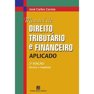 Livro - Manual de Direito Tributário e Financeiro Aplicado - Revista e Ampliada - Carota