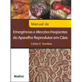 Livro Manual de Emergência e Afecções Freguentes do Aparelho Reprodutor em Cães - Sorribas - Medvet
