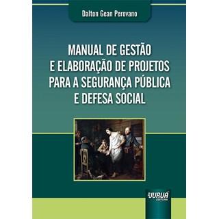 Livro Manual de Gestão e Elaboração de Projetos para a Segurança Pública e Defesa Social - Juruá